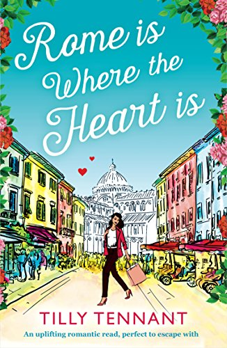 Rome Is Where the Heart Is: An Uplifting Romantic Read, Perfect to Escape With (From Italy With Love Book 1) Tennant, Tilly