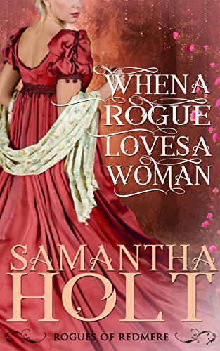 When a Rogue Loves a Woman (Rogues of Redmere Book 2) Holt, Samantha