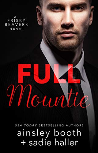 Full Mountie (Frisky Beavers Book 3) Booth, Ainsley Haller, Sadie