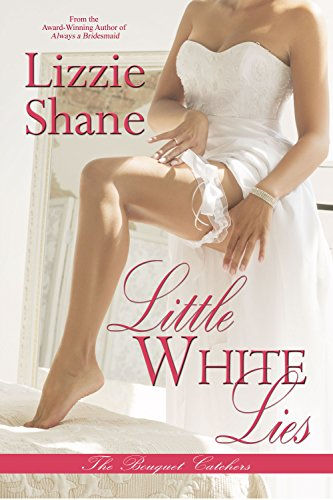 Little White Lies (The Bouquet Catchers Book 2) Shane, Lizzie