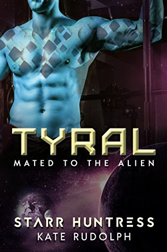 Tyral: Mated to the Alien Rudolph, Kate Huntress, Starr