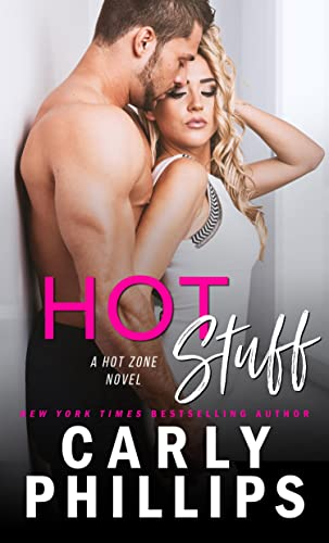 Hot Stuff (Hot Zone Book 1) Phillips, Carly