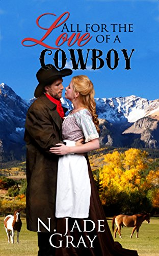 All for the Love of a Cowboy N. Jade Gray