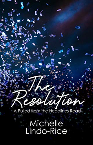 The Resolution (Pulled From the Headlines Book 1) Michelle Lindo-Rice