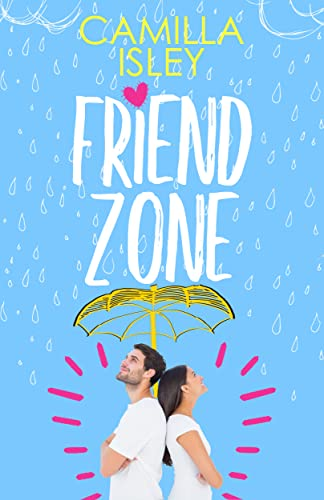 Friend Zone: A New Adult College Romance (Just Friends Book 2) Isley, Camilla