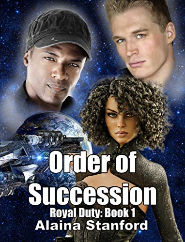Order of Succession: A Science Fiction Romance (Royal Duty Book 1) Alaina Stanford