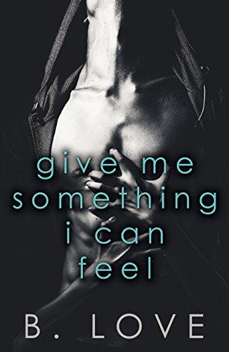 Give Me Something I Can Feel B. Love