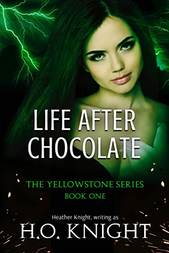 Life After Chocolate: Book One in the Post-Apocalyptic Yellowstone Series Knight, Heather Knight, H.O.
