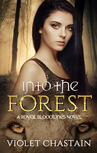 Into the Forest (Royal Bloodlines Series Book 2) Chastain, Violet