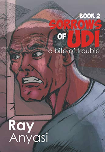 Sorrows of Udi: A Bite of Trouble Anyasi, Ray