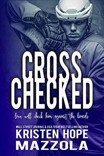Cross Checked (Shots on Goal Standalone Series Book 2) Kristen Hope Mazzola
