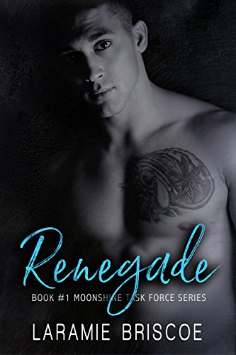 Renegade (Moonshine Task Force Book 1) Briscoe, Laramie