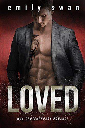 LOVED: An MMA Fighter Contemporary Romance (Lovers & Fighters Book 3) Emily Swan