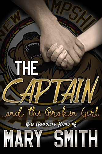 The Captain and the Broken Girl (New Hampshire Bears Book 6) Smith, Mary