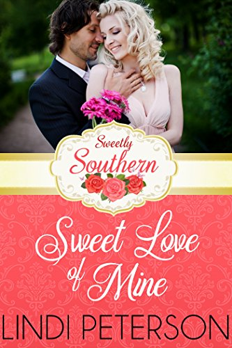 Sweet Love of Mine: Sweetly Southern (A Magnolias and Moonshine Novella Book 5) Peterson, Lindi Moonshine, Magnolias and