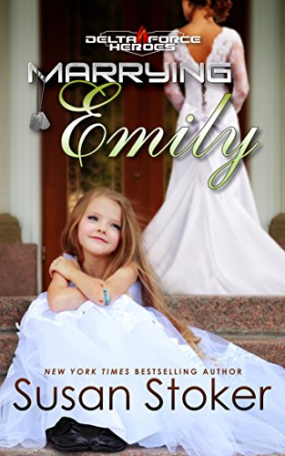 Marrying Emily (Delta Force Heroes Book 4) Stoker, Susan