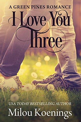 I Love You Three: A Green Pines Romance Koenings, Milou