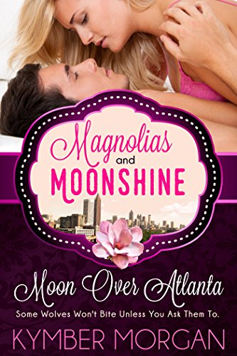 Moon Over Atlanta (A Magnolias and Moonshine Novella Book 6) Morgan, Kymber Moonshine, Magnolias and