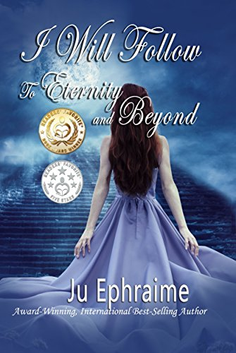 I Will Follow: To Eternity and Beyond Ju Ephraime