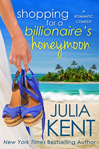 Shopping for a Billionaire's Honeymoon Julia Kent
