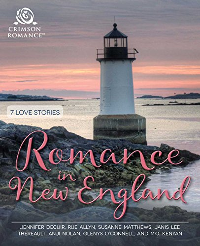 Romance in New England: 7 Love Stories Jennifer Decuir & Rue Allyn & Susanne Matthews & Janis Lee Thereault & Anji Nolan