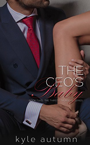 The CEO's Baby (Thirsty Thursday Book 2) Kyle Autumn