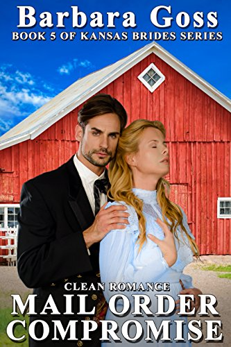 Mail Order Compromise (Kansas Brides Book 5) Goss, Barbara