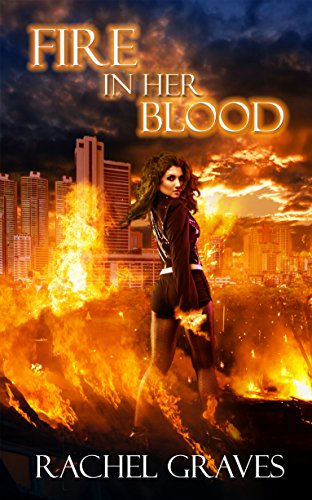 Fire in Her Blood Rachel Graves