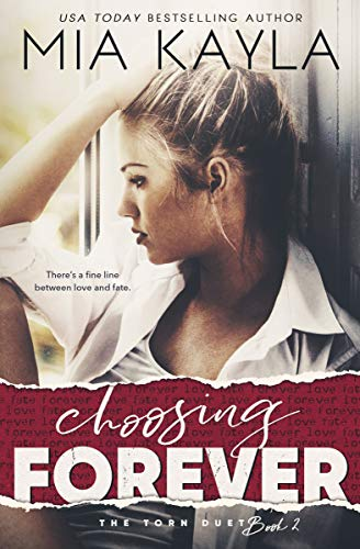 Choosing Forever: Book 2 in the Torn Duet Mia Kayla