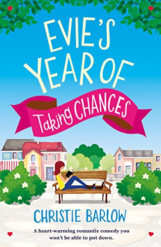 Evie's Year of Taking Chances: A Heart Warming Romantic Comedy You Won't Be Able to Put Down Barlow, Christie