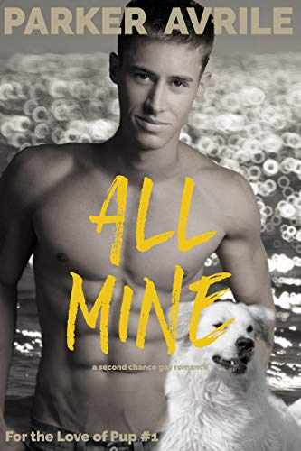 All Mine: A Second Chance Gay Romance Parker Avrile