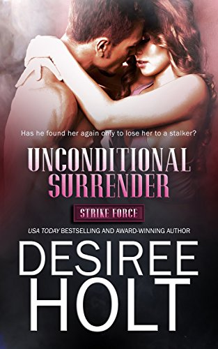 Unconditional Surrender (Strike Force Book 1) Holt, Desiree