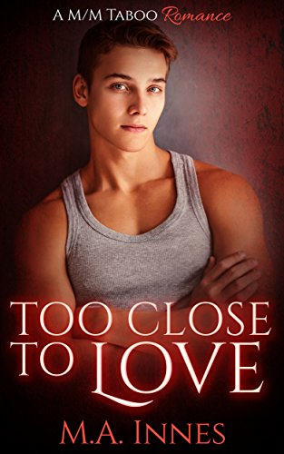 Too Close to Love: Loving, Book 1 M.A. Innes