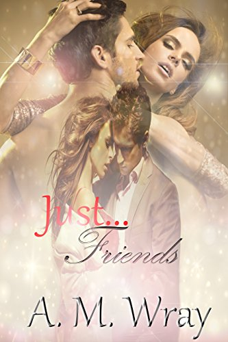 Just Friends: NA Romance A. M. Wray