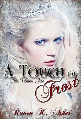A Touch of Frost (The Winter Fae Book 1) Raven K. Asher