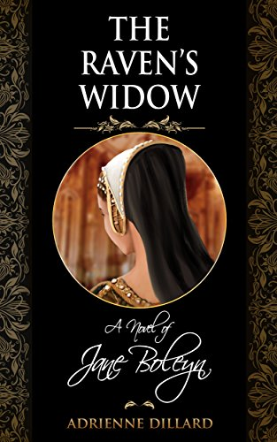 The Raven's Widow: A Novel of Jane Boleyn Adrienne Dillard
