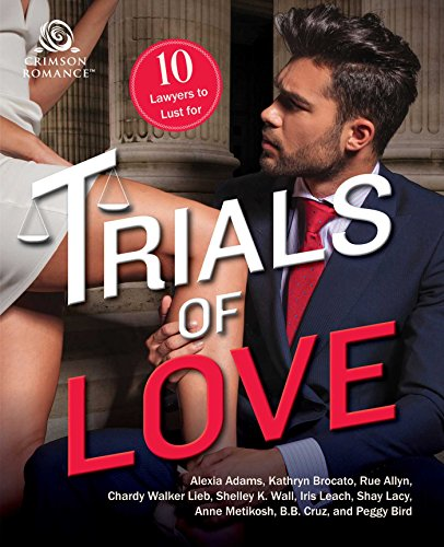 Trials of Love: 10 Lawyers to Lust For Alexia Adams