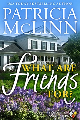 What Are Friends For? (Seasons in a Small Town Book 1) McLinn, Patricia