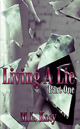 Living a Lie: Part One Kacy, M.L.