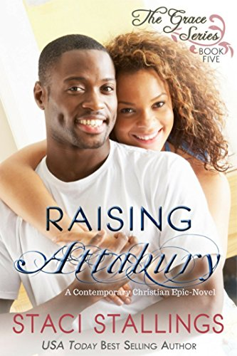 Raising Attabury: A Contemporary Christian Epic-Novel (The Grace Series Book 5) Staci Stallings