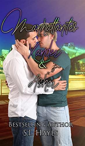 Xander & Asher (Manhattanites Book 1) Hayes, S.I.
