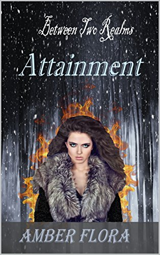 Attainment (Between Two Realms Book 3) Amber Flora