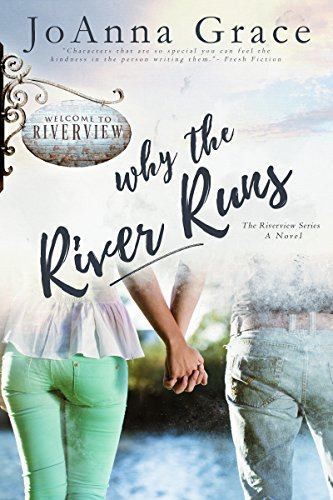Why the River Runs (The Riverview Series Book 1) Grace, JoAnna