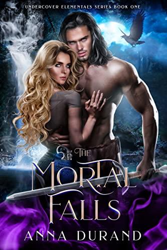 The Mortal Falls (Undercover Elementals Book 1) Durand, Anna