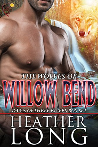 Dawn of Three Rivers: Wolves of Willow Bend Books 4-6 Long, Heather