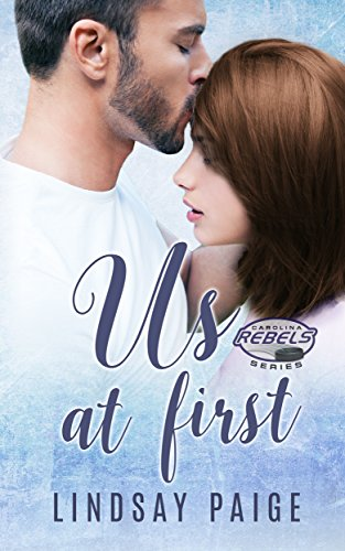 Us at First (Carolina Rebels Book 3) Paige, Lindsay