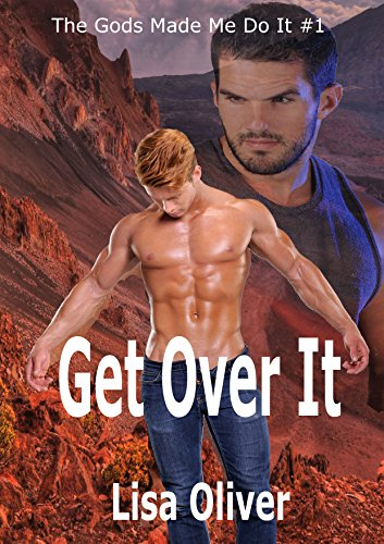 Get Over It (The Gods Made Me Do It Book 1) Lisa Oliver