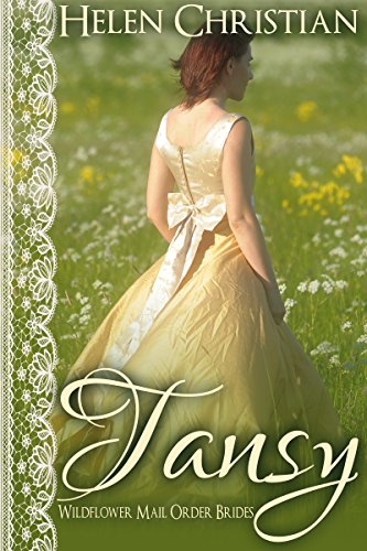 Tansy (The Wildflower Mail Order Brides Book 1) Helen Christian