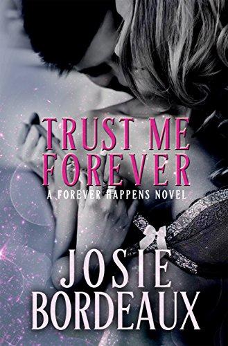 Trust Me Forever (Forever Happens Series Book 2) Bordeaux, Josie
