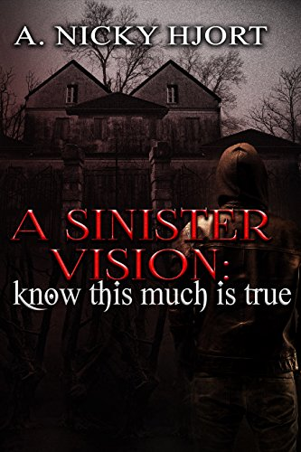 A Sinister Vision: Know This Much Is True (Sinister Series Book 2) Hjort, A. Nicky